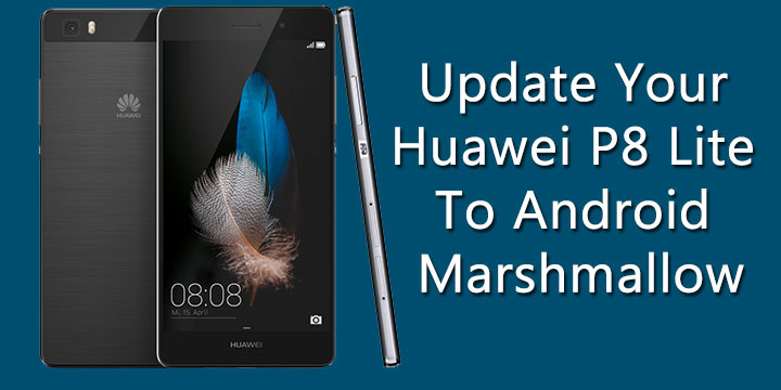 Update Huawei P8 Lite to Marshmallow 6 0 - 4mobiles net